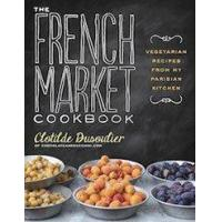 Best Books The French Market Cookbook: Vegetarian Recipes from My Parisian Kitchen wholesale